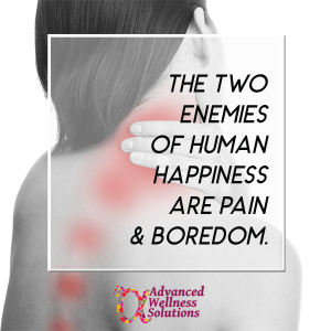 The two enemies of happiness are pain and boredom.