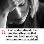 Don't underestimate the emotional trauma that can come from surviving even a minor car accident.