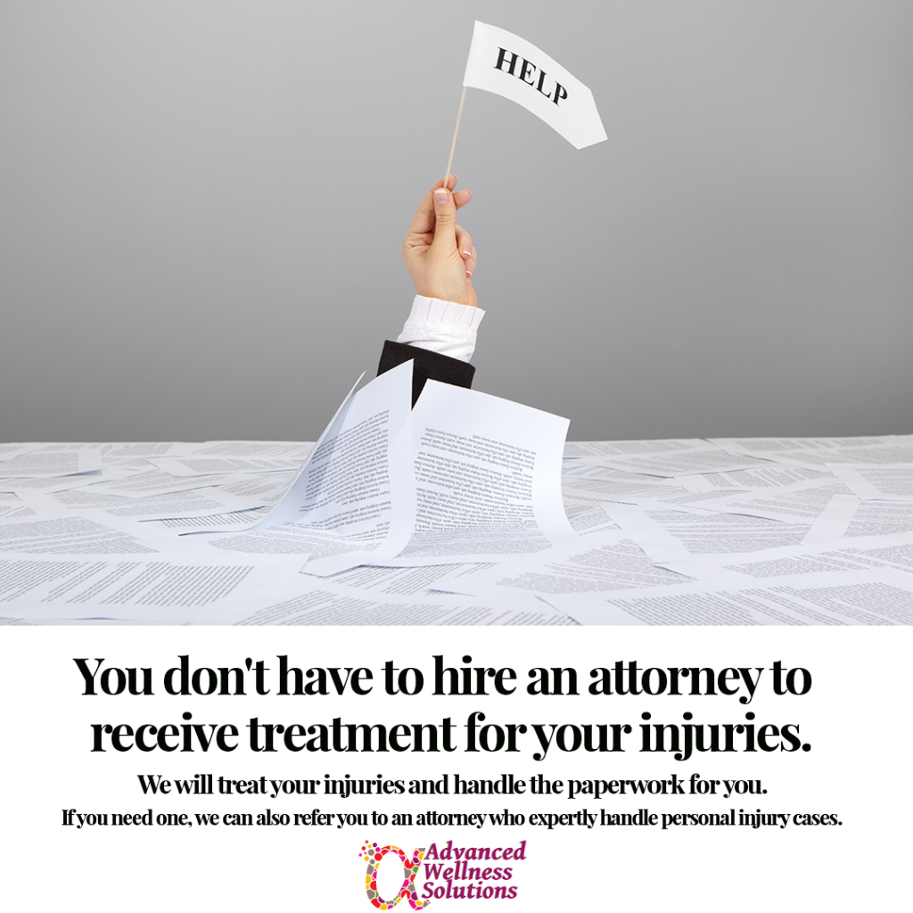 You don't have to hire an attorney to access your insurance benefits or to receive treatment for your injuries. If you need an attorney, we will give you the names of attorneys who expertly handle personal injury cases.
