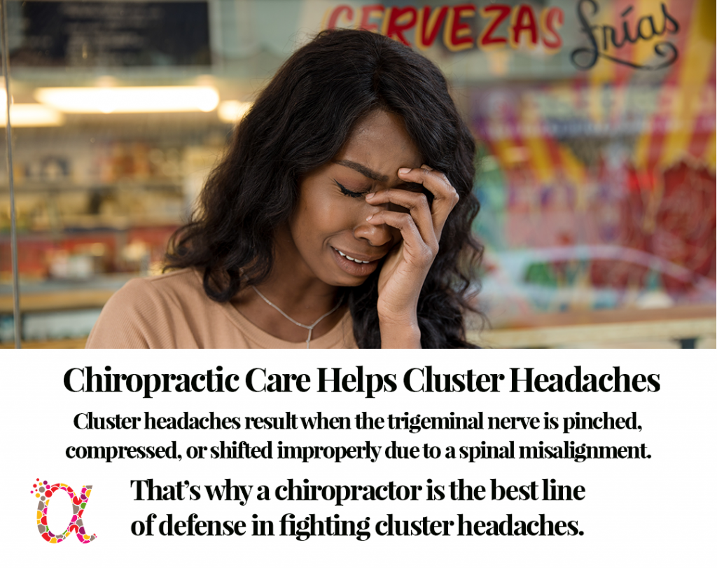 Since cluster headaches are rooted in a problem with a nerve that passes through your spine, a chiropractor is the best line of defense in fighting cluster headaches.